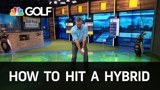 How to Hit a Hybrid Correctly | Golf Channel