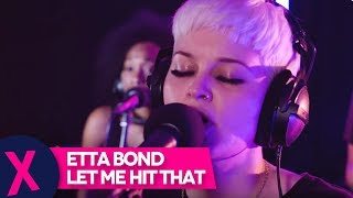Etta Bond - Let Me Hit It (Live) | Capital XTRA Live Session | Capital Xtra