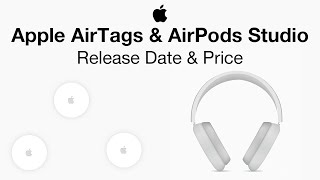 Apple AirTags Release Date and Price & AirPods Studio Launch Date