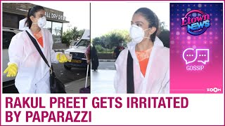 Rakul Preet gets irritated by paparazzi as she travels to ..