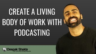 Life: Creating a living body of work with podcasting