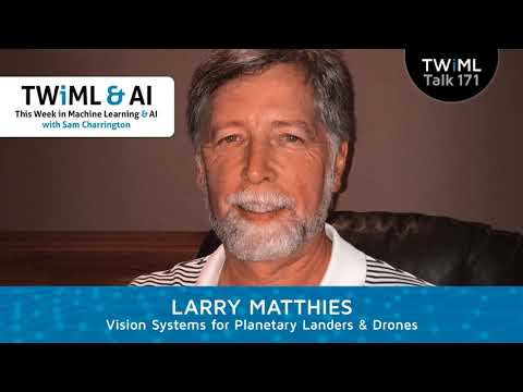 Vision Systems for Planetary Landers and Drones with Larry Matthies - TWiML Talk #171