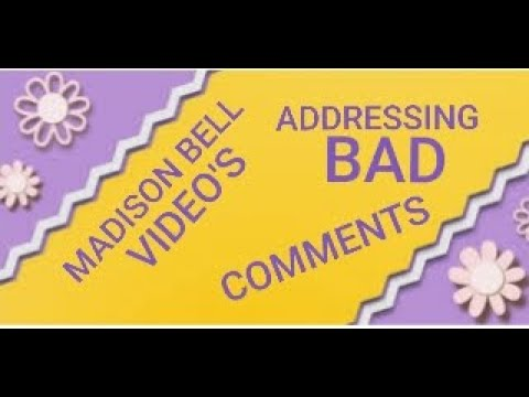 MADISON BELL VIDEOS/ ADDRESSING THE BAD COMMENTS