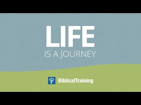 Life is a Journey - BiblicalTraining