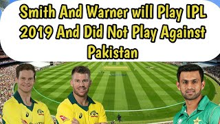 Steve Smith And David Warner Will Play IPL 2019 full but did not play against pakistan!!