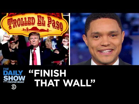 Trump's Call to Finish the Wall That Hasn't Been Started   The Daily Show