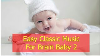 Easy Classic Music for Brain Baby 2