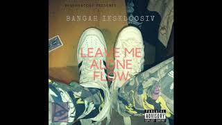 bangah-ikskloosiv-leave-me-alone-flow.jpg