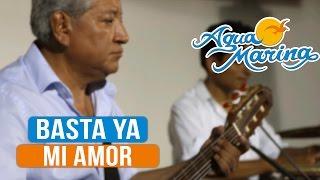 Basta Ya Mi Amor