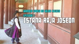 ISTANA RAJA JOSEON |  WONDER KOREA BY VAJRA ALEXEY EPS 1