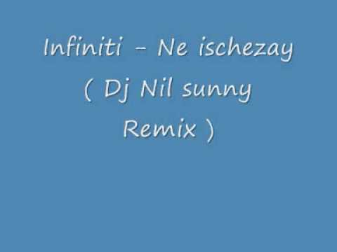 Infiniti - Ne ischezay ( Dj Nil sunny Remix )