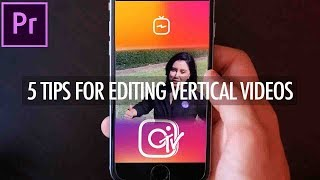 5 Pro Tips for Editing VERTICAL VIDEOS for Instagram TV (Adobe Premiere Pro CC Tutorial)