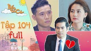 Bố là tất cả | tập 104 full: Hoàng Khang đau lòng khi Minh Thảo chia sẻ chuyện buồn cùng Thanh Tùng