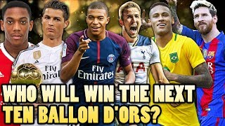 WHO WILL WIN THE NEXT 10 BALLON D'ORS?!