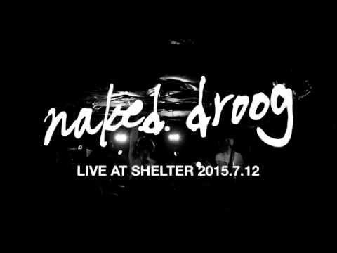 naked droog ~live at shelter 2015.7.12~spot