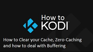 How to Kodi - Maintenance, Cache and Zero Cache Tips and Tricks
