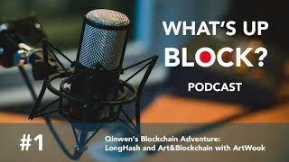 What's Up Block? #1 Qinwen's Blockchain Adventure: LongHash and Art&Blockchain with ArtWook