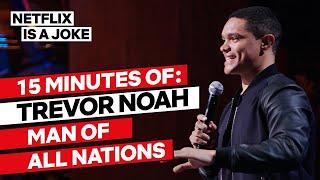 15 Minutes of Trevor Noah: Man of All Nations   Netflix Is A Joke