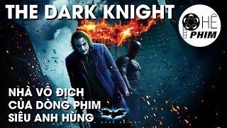 Tại sao The Dark Knight là phim siêu anh hùng hay nhất mọi thời đại?