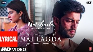 LYRICAL: Nai Lagda Video | Notebook | Zaheer Iqbal & Pranutan Bahl | Vishal Mishra | T-SERIES