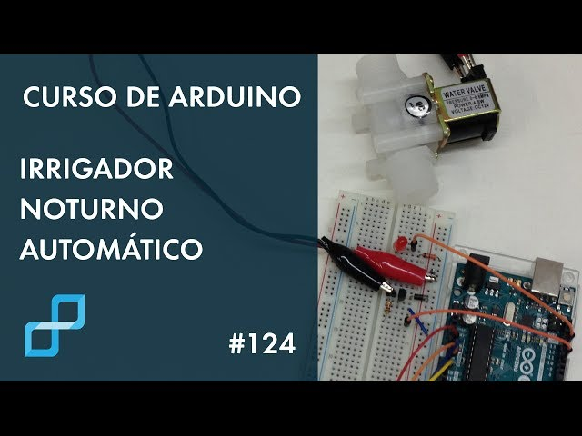 IRRIGADOR NOTURNO AUTOMÁTICO | Curso de Arduino #124