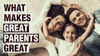 18 Things Great Parents Do Differently