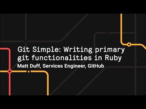 Git Simple: Writing primary git functionalities in Ruby - Git Merge 2017