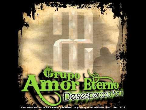 Grupo Amor Eterno - Desesperado Por Ti