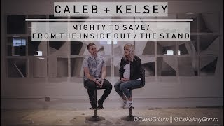 Mighty to Save / From the Inside Out / The Stand   Caleb and Kelsey