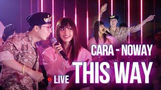 """CARA - Noway khiến khán giả """"phấn khích"""" khi lần đầu live This Way"""