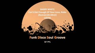 BARRY WHITE - Can't Get Enough Of Your Love, Babe (Remix) (DJ DELO) (1974)