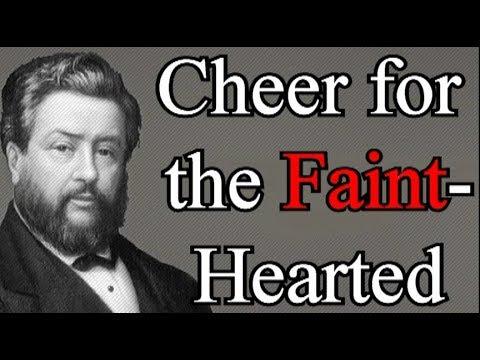 Cheer for the Faint-Hearted - Charles Spurgeon Christian Audio Sermons