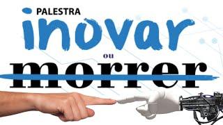 Palestra: Inovar ou Morrer
