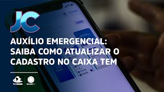Auxílio Emergencial: saiba como atualizar o cadastro no Caixa Tem