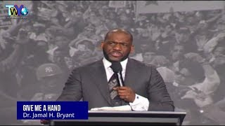 Dr. Jamal H. Bryant, Give Me A Hand - January 14th, 2017