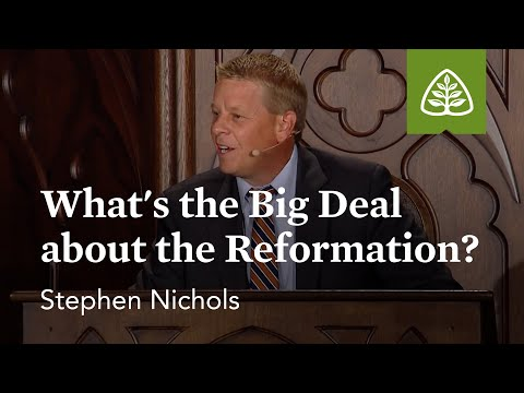 Stephen Nichols: What's the Big Deal about the Reformation?