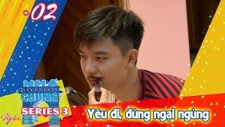 NGÔI NHÀ CHUNG – LOVE HOUSE | Series 3 – Tập 2 | Yêu đi, đừng ngại ngùng | 220817 😊