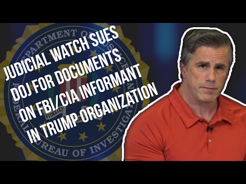 Judicial Watch Sues DOJ for Docs on FBI/CIA Informant in Trump Organization | Tom Fitton