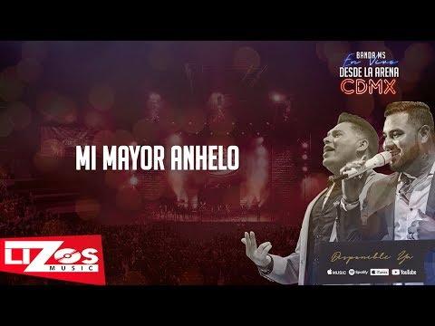 BANDA MS - MI MAYOR ANHELO (EN VIVO CDMX) - LETRA