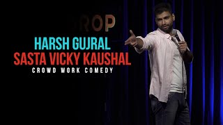 Sasta Vicky Kaushal ~ Crowd Work – Harsh Gujral (Stand Up Comedy)