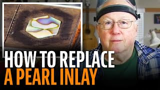 Watch the Trade Secrets Video, Break it to fix it? Replacing a D-45 pearl inlay