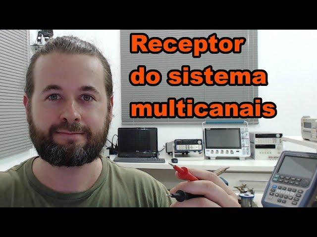 HORA DE PROJETAR O RECEPTOR DO SISTEMA MULTICANAIS | Conheça Eletrônica! #134