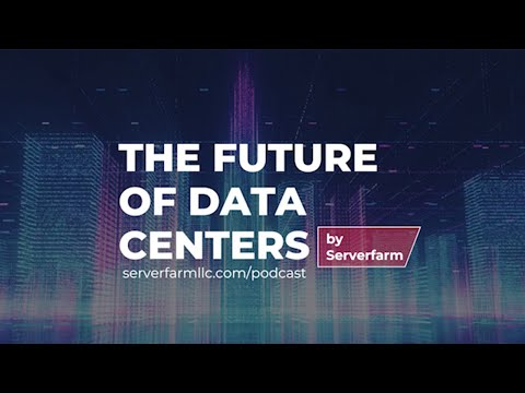 Serverfarm Launches The Future of Data Centers Podcast With...