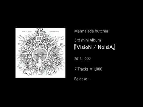 Marmalade butcher 3rd Album『VisioN / NoisiA』 XFD