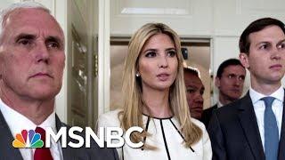 Could Ivanka Trump Choose Between Her Father And Jared Kushner? | Morning Joe | MSNBC