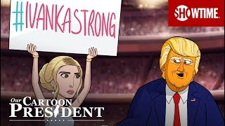 '#IvankaStrong' Ep. 10 Official Clip | Our Cartoon President | SHOWTIME