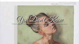 You Don't know - Katelyn Tarver (Lyrics)