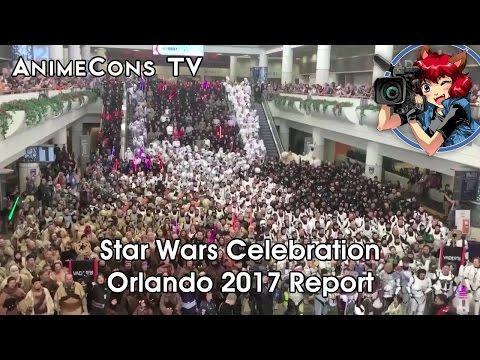 Star Wars Celebration Orlando 2017 Report - AnimeCons TV