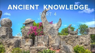 Ancient Knowledge - Part 4: The Real Secret Of How The Pyramids Were Built & Coral Castle
