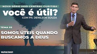 10/02/21 - SOMOS ÚTEIS QUANDO BUSCAMOS A DEUS | Você é útil - Tema 03 | Pr. Denilson Souza